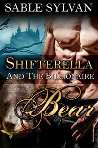 Shifterella And The Billionaire Bear: A BBW Shifter Paranormal Romance (The Shifter Princes Book 1) - Sable Sylvan