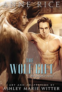 The Wolf Gift: The Graphic Novel - Anne Rice, Ashley Marie Witter