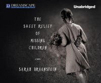The Sweet Relief of Missing Children [SWEET RELIEF OF MISSING CHI 9D] [Compact Disc] - Sarah(Author) ; Sands,  Xe(Read by) Braunstein