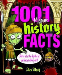 1001 Hideous History Facts: Delve Into The Depths Of Our Despicable Past - Alex Woolf