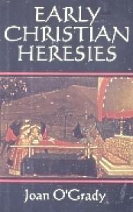Early Christian Heresies - Joan O'Grady, John O'Grady