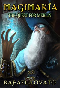 The Quest for Merlin (Magimakía Book 1) - Rafael Lovato