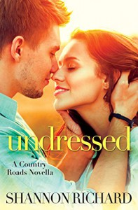Undressed (A Country Roads Novella) - Shannon Richard