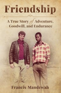 FRIENDSHIP: A True Story of Adventure, Goodwill, and Endurance - Francis Mandewah, Sr. Rosanne Rustemeyer SSND