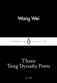 Three Tang Dynasty Poets (Little Black Classics #09) - Wang Wei, Li Po, Tu Fu