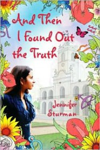 And Then I Found Out the Truth - Jennifer Sturman