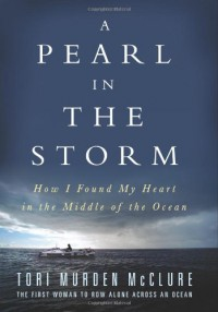 A Pearl In the Storm: How I Found My Heart in the Middle of the Ocean - Tori Murden McClure