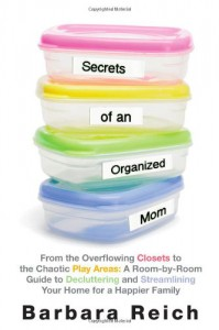 Secrets of an Organized Mom: How to Declutter and Streamline Your Home for a Happier Family - Barbara Reich