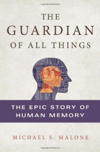 The Guardian of All Things: The Epic Story of Human Memory - Michael S. Malone