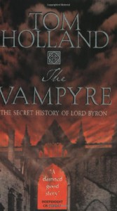 The Vampyre: The Secret History of Lord Byron - Tom Holland