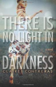 There is No Light in Darkness  - Claire Contreras