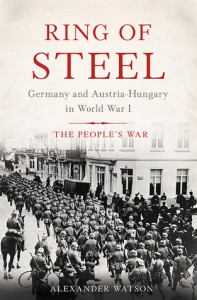 Ring of Steel: Germany and Austria-Hungary in World War I - Alexander Watson
