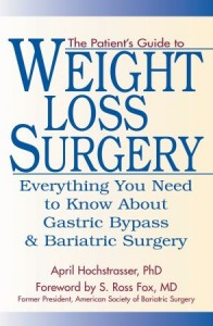 The Patient's Guide to Weight Loss Surgery: Everything You Need To Know About Gastric Bypass and Bariatric Surgery - April Hochstrasser