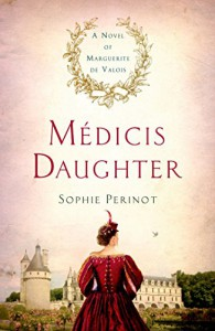 Médicis Daughter: A Novel of Marguerite de Valois - Sophie Perinot