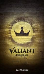 Valiant the Dead - J.W. Goble