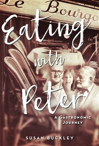 Eating with Peter: A Gastronomic Journey - Susan Buckley