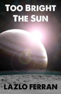 Too  Bright The Sun - Lazlo Ferran