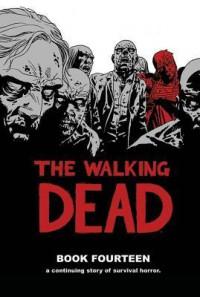 The Walking Dead, Book Fourteen - Robert Kirkman, Charlie Adlard, Cliff Rathburn, Stefano Gaudiano