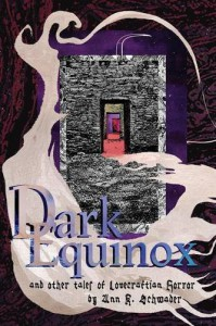Dark Equinox and Other Tales of Lovecraftian Horror - Ann K. Schwader