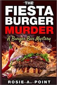 The Fiesta Burger Murder (A Burger Bar Mystery) - Rosie A. Point