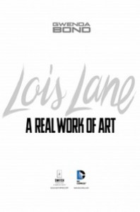 Lois Lane: A Real Work of Art - Gwenda Bond
