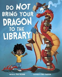 Do Not Bring Your Dragon to the Library - Julie Gassman, Andy Elkerton