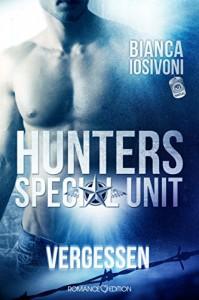 HUNTERS - Special Unit: VERGESSEN - Bianca Iosivoni