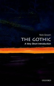 The Gothic: A Very Short Introduction - Nick Groom