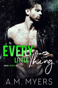 Every Little Thing (Bayou Devils MC #7) - A.M. Myers