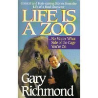 Life Is a Zoo: No Matter What Side of the Cage You're on - Gary Richmond
