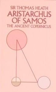 Aristarchus of Samos, the Ancient Copernicus - Thomas L. Heath