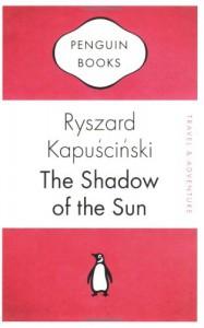 The Shadow Of The Sun (Penguin Celebrations) - Ryszard Kapuściński