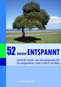 52 Wochen entspannt. Ihr Programm für ein entspannteres Leben in Beruf und Alltag (German Edition) - Heidi Oberhans