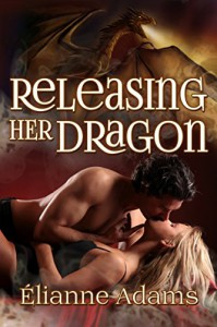 Releasing Her Dragon - Elianne Adams