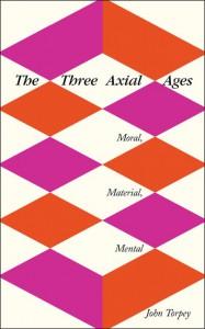 The Three Axial Ages: Moral, Material, Mental - John Torpey