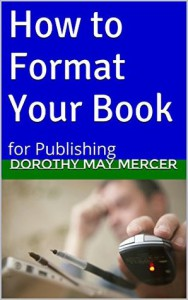 How to Format Your Book: for Publishing (How to For You Book 13) - Dorothy May Mercer
