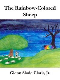 The Rainbow-Colored Sheep (Short Story) - Glenn Slade Clark Jr