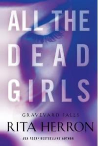 All the Dead Girls (Graveyard Falls) - Rita Herron