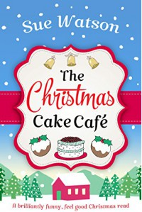 The Christmas Cake Cafe: A brilliantly funny feel good Christmas read - Sue Watson