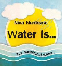 Water Is... - Nina Munteanu, Costi Gurgu, Emmi Itaranta