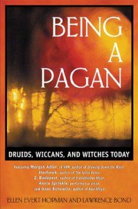 Being a Pagan: Druids, Wiccans, and Witches Today - Ellen Evert Hopman, Lawrence Bond