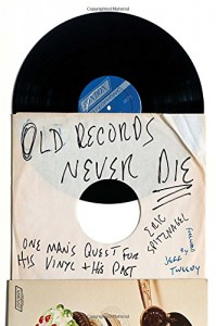 Old Records Never Die: One Man's Quest for His Vinyl and His Past - Eric Spitznagel, Jeff Tweedy