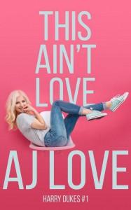 This Ain't Love (Harry Dukes #1) - AJ Love