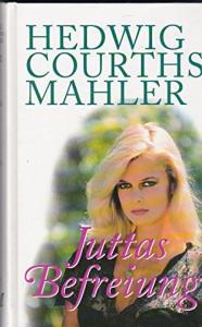 Juttas Befreiung - Hedwig Courths-Mahler