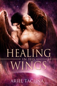 Healing in His Wings - Ariel Tachna