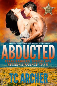 Abducted: Reconnaissance Team (Texas Rangers: Special Ops Book 1) - T.C. Archer