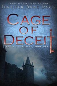 Cage of Deceit: Reign of Secrets, Book One - Jennifer Anne Davis