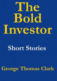 The Bold Investor - George Thomas Clark