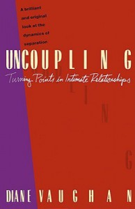 Uncoupling: Turning Points in Intimate Relationships - Diane Vaughan