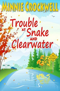 Trouble at Snake and Clearwater - Minnie Crockwell